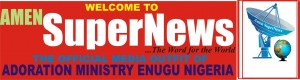 Amen Super News|Official Media Outfit of Adoration Ministry Enugu Nigeria